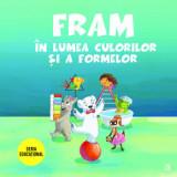 Cumpara ieftin Fram in lumea culorilor si a formelor/Anca Stanescu, Iulia Burtea