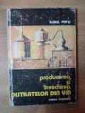 PRODUCEREA SI INVECHIREA DISTILATELOR DIN VIN de AUREL POPA , 1985