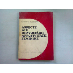 ASPECTE ALE DEZVOLTARII AFECTIVITATII FEMININE , CATERINA BAGDASAR