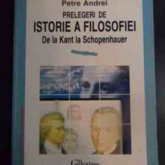 Prelegeri De Istorie A Filosofiei De La Kant La Schopenhauer - Petre Andrei ,546353