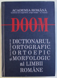 DOOM/DICTIONAR ORTOGRAFIC, ORTOEPIC SI MORFOLOGIC AL LIMBII ROMANE EDITIA II BUCURESTI 2007