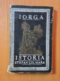 ISTORIA LUI STEFAN CEL MARE PENTRU POPORUL ROMAN de N. IORGA , 1966