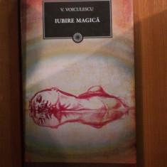 IUBIRE MAGICA de V. VOICULESCU , Bucuresti 2011