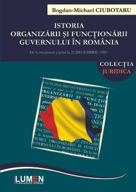 Istoria organizării și funcționării Guvernului în România. De la începuturi și până la 22 decembrie 1989 - Bogdan Michael CIUBOTARU foto