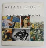 ARTA SI ISTORIE - PICTURA , SCULPTURA , GRAFICA , text si selectia reproducerilor de MARIN MIHALACHE , 1970