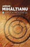 Epoca Inocentei | Adrian Mihaltianu