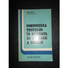 ION SUTA - CONDUCEREA TRUPELOR IN RAZBOIUL DE APARARE A PATRIEI