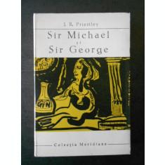 J. B. PRIESTLEY - SIR MICHAEL si SIR GEORGE