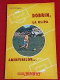 """Carte fotbal - """"DOBRIN, la clipa amintirilor"""" (dedicatie si autograf Ilie Dobre)"""