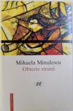OBIECTE STRANII de MIHAELA MINULESCU, 2000 *DEDICATIE