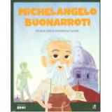 Micii mei eroi. Michelangelo Buonarroti - Javier Alonso Lopez