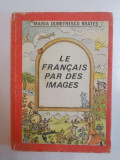 LE FRANCAIS PAR DES IMAGES de MARIA DUMITRESCU BRATES , 1987 , COPERTA SI ILUSTRATIILE de ANA MARIA BITICA