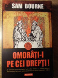 OMORATI-I PE CEI DREPTI!-SAM BOURNE