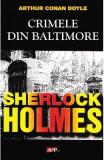 Crimele din Baltimore. Seria Sherlock Holmes - Arthur Conan Doyle
