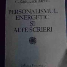 Personalismul Energetic Si Alte Scrieri - C.radulescu Motru ,541193