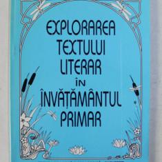 EXPLORAREA TEXTULUI LITERAR IN INVATAMANTUL PRIMAR de MARIA DUMITRACHE ,1999