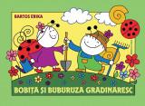 """Bobita si Buburuza gradinaresc""- Bartos Erika, Casa, 2018, Editura Casa"