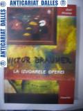 VICTOR BRAUNER -La izvoarele operei -album