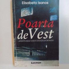 POARTA DE VEST , AVENTURILE UNUI CETATEAN ROMAN de ELISABETA ISANOS , 2010