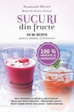 Sucuri din fructe. 50 de retete pentru sanatate si intinerire/Suzannah Olivier