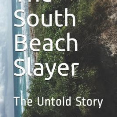 The South Beach Slayer: The Untold Story