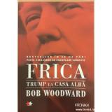 Frica. Trump la Casa Alba, Bob Woodward
