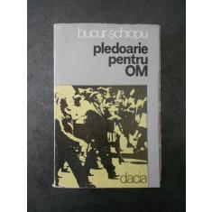 BUCUR SCHIOPU - PLEDOARIE PENTRU OM