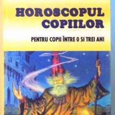 HOROSCOPUL COPIILOR, PENTRU COPII INTRE 0 SI TREI ANI de CHRISSIE BLAZE, 2003