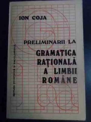 Preliminarii La Gramatica Rationala A Limbii Romane - Ion Coja ,545926 foto