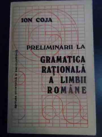 Preliminarii La Gramatica Rationala A Limbii Romane - Ion Coja ,545926