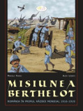 MISIUNEA BERTHELOT. ROMANIA IN PRIMUL RAZBOI MONDIAL 1916-1919 - MARCELA FERARU (CARTE CU BENZI DESENATE)