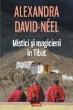 Mistici si magicieni in Tibet/Alexandra David-Neel