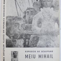 MEIU MIHAIL - EXPOZITIE DE SCULPTURA , GALERIILE DE ARTA DIN BD. N. BALCESCU 23 , DECEMBRIE 1969 - IANUARIE 1970