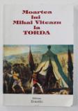 MOARTEA LUI MIHAI VITEAZUL LA TORDA , DRAMA ISTORICA IN 3 ACTE de CONSTANTIN HALEPIU , editie de VASILE OLTEAN , 2001 , DEDICATIE*