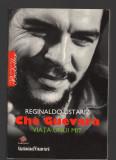 C9855 - CHE GUEVARA. VIATA UNUI MIT - REGINALDO USTARIZ
