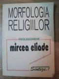 MORFOLOGIA RELIGIILOR-MIRCEA ELIADE | arhiva Okazii.ro
