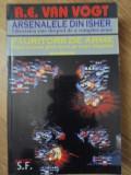 ARSENALELE DIN ISHER. FAURITORII DE ARME - A.E. VAN VOGT