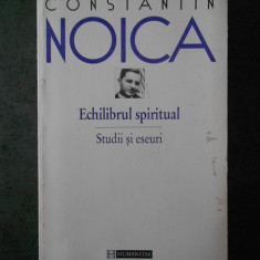 CONSTANTIN NOICA - ECHILIBRUL SPIRITUAL. STUDII SI ESEURI 1929-1947