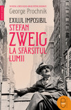 Exilul imposibil. Stefan Zweig la sfârșitul lumii (epub)