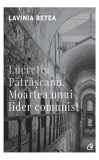Lucreţiu Pătrăşcanu. Moartea unui lider comunist (ediţia a IV-a adaugită)