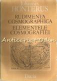 Cumpara ieftin Rudimenta Cosmographica. Elementele Cosmografiei - Johannes Honterus