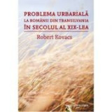 Problema urbariala la romanii din Transilvania in secolul al XIX-lea - Robert Kovacs