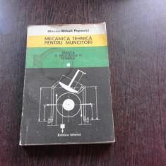 MECANICA TEHNICA PENTRU MUNCITORI - MIRCEA MIHAIL POPOVICI VOL.1