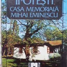 IPOTESTI CASA MEMORIALA MIHAI EMINESCU - V. COSEREANU