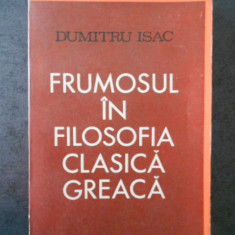 DUMITRU ISAC - FRUMOSUL IN FILOSOFIA CLASICA GREACA