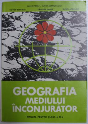 GEOGRAFIA MEDIULUI INCONJURATOR - MANUAL PENTRU CLASA A XI - A de VICTOR TUFESCU ...AUREL ARDELEAN , 1997 foto
