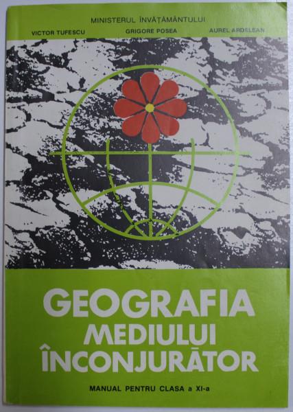 GEOGRAFIA MEDIULUI INCONJURATOR - MANUAL PENTRU CLASA A XI - A de VICTOR TUFESCU ...AUREL ARDELEAN , 1997