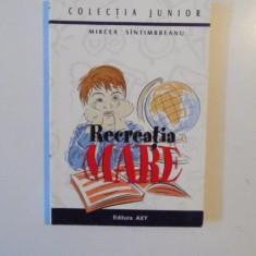 RECREATIA MARE de MIRCEA SINTIMBREANU EDITIA A V A 2005