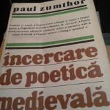 INCERCARE DE POETICA MEDIEVALA -PAUL  ZUMTHOR, ED UNIVERS 1983,638 P,STARE BUNA