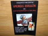 AMURGUL IDOLILOR -FRIEDRICH NIETZSCHE